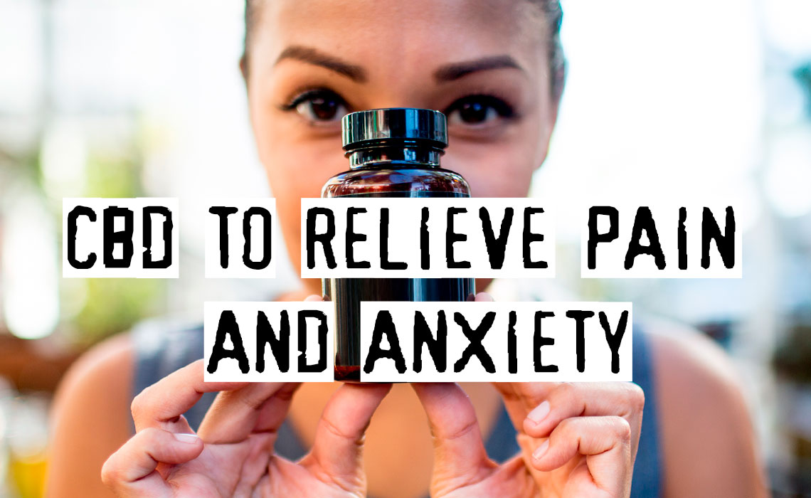CBD To Relieve Pain And Anxiety, Does It Help?