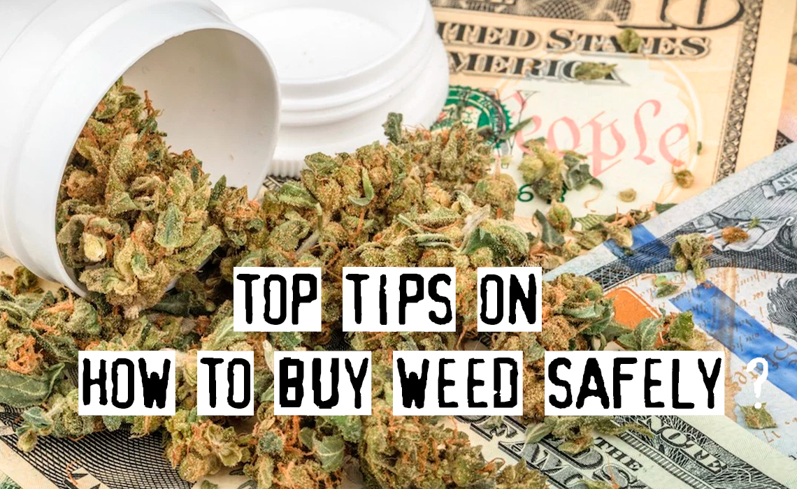 Top Tips On How To Buy Weed Safely