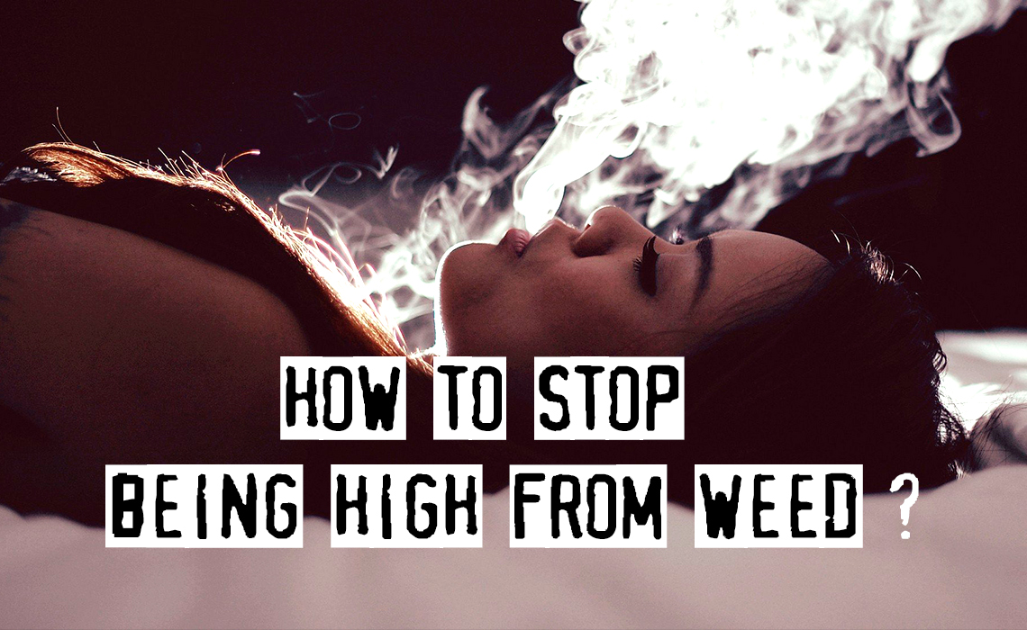 Way Too High? Tips on How To Stop Being High From Weed