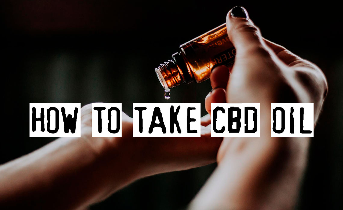 How To Take CBD Oil, Top Ways To Get It Into Your System