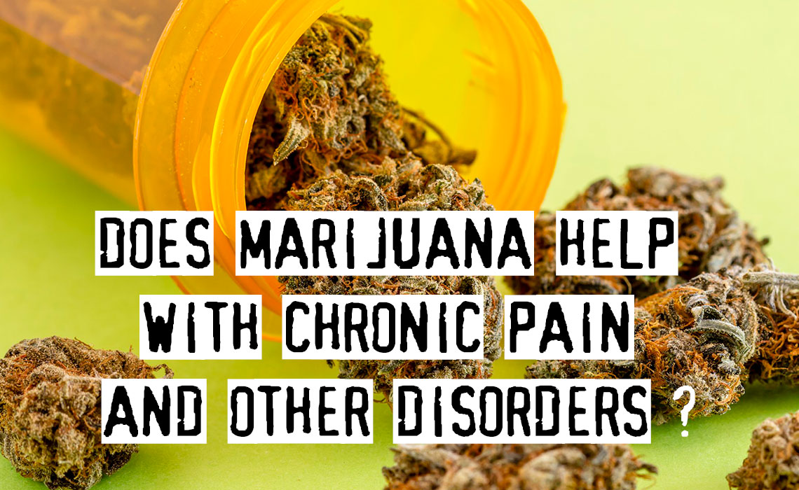 Does Marijuana Help with Chronic Pain and Other Disorders